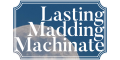 Lasting Madding Machinate